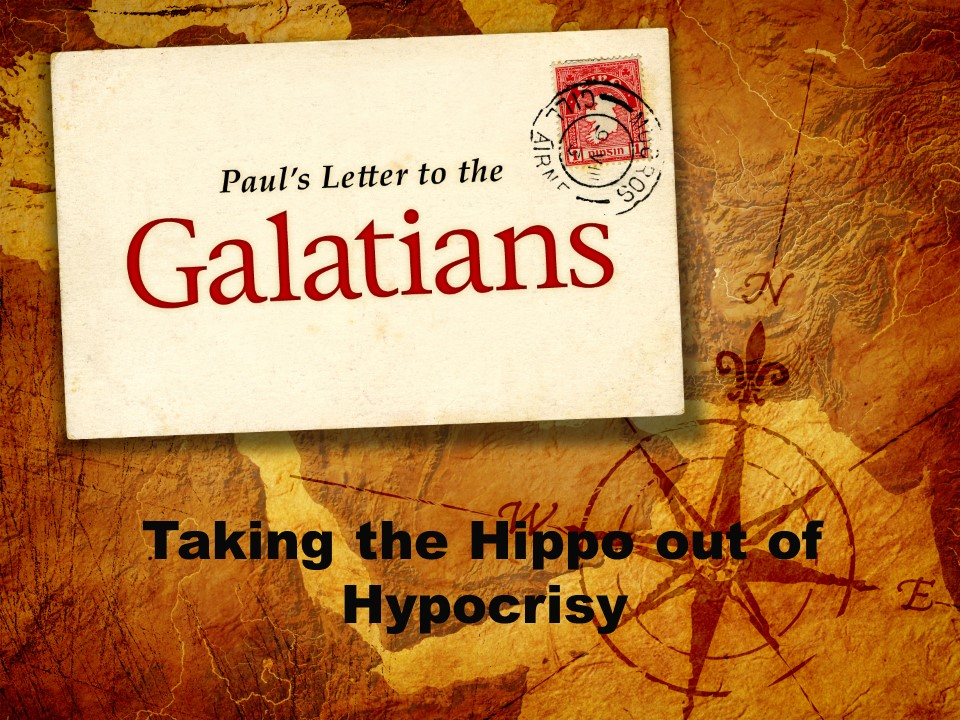 Taking the Hippo out of Hypocrisy      Galatians 2:11-21