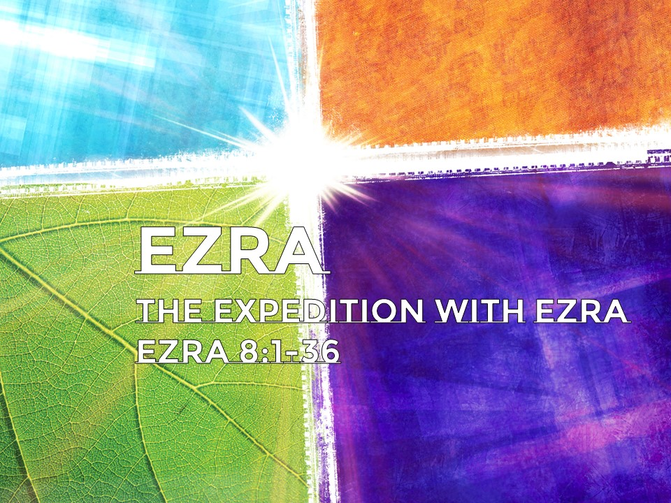 The Expedition with Ezra     Ezra 8:1-36