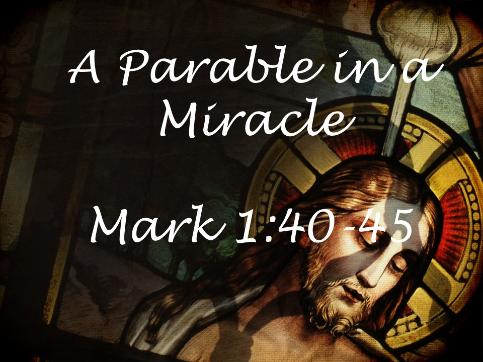 A Parable in a Miracle    Mark 1;40-45