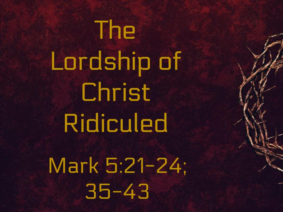 The Lordship of Christ Ridiculed